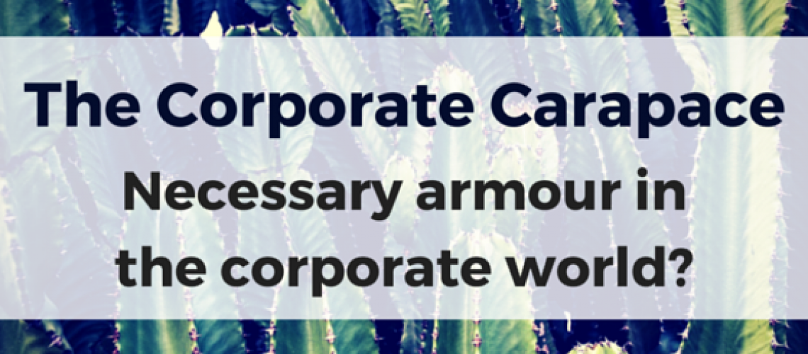 The Corporate Carapace, Necessary armour in the corporate world?